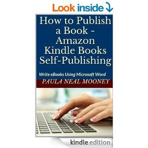 How To Publish A Book  Amazon Kindle Books SelfPublishing Write EBooks Using Microsoft Word  Publish Them As Kindle Books  A StepbyStep Guide With Photos To Help You Make Your Own Kindle Books Kindle Edition