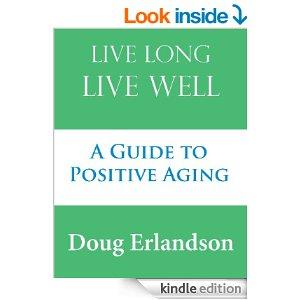 Live Long Live Well A Guide To Positive Aging Kindle Edition
